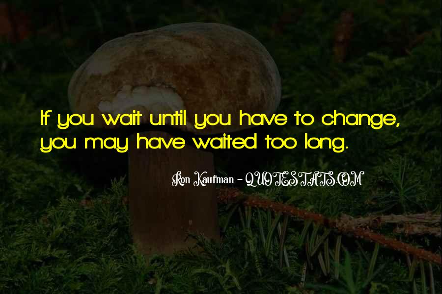 If You Wait Too Long Quotes #1483326