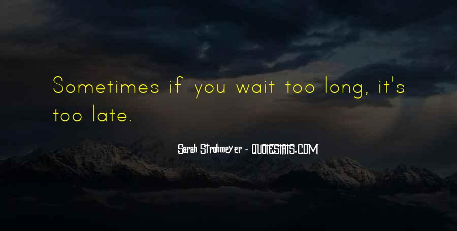 If You Wait Too Long Quotes #492474