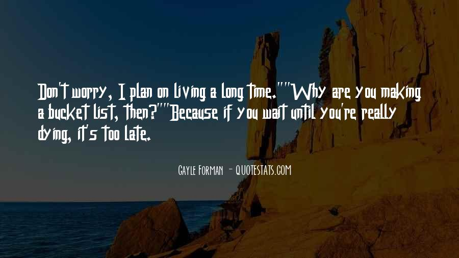 If You Wait Too Long Quotes #833081