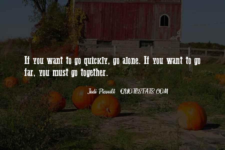 If You Want To Go Far Quotes #518625