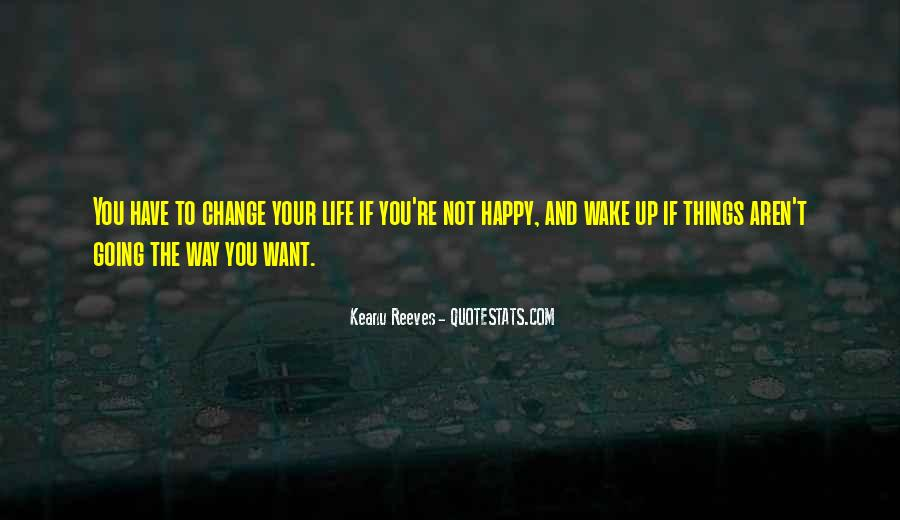 If You're Not Happy Quotes #1180233