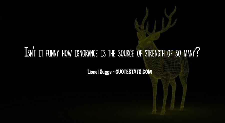 Ignorance Is Strength Quotes #1201440