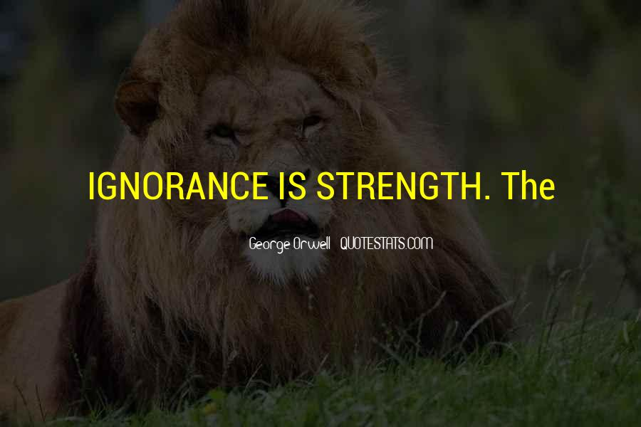Ignorance Is Strength Quotes #1389469