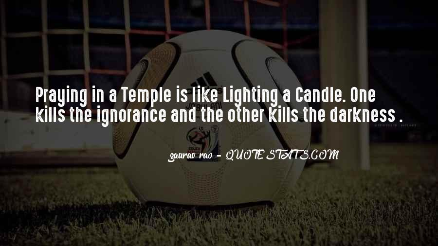 Ignorance Kills Me Quotes #22862