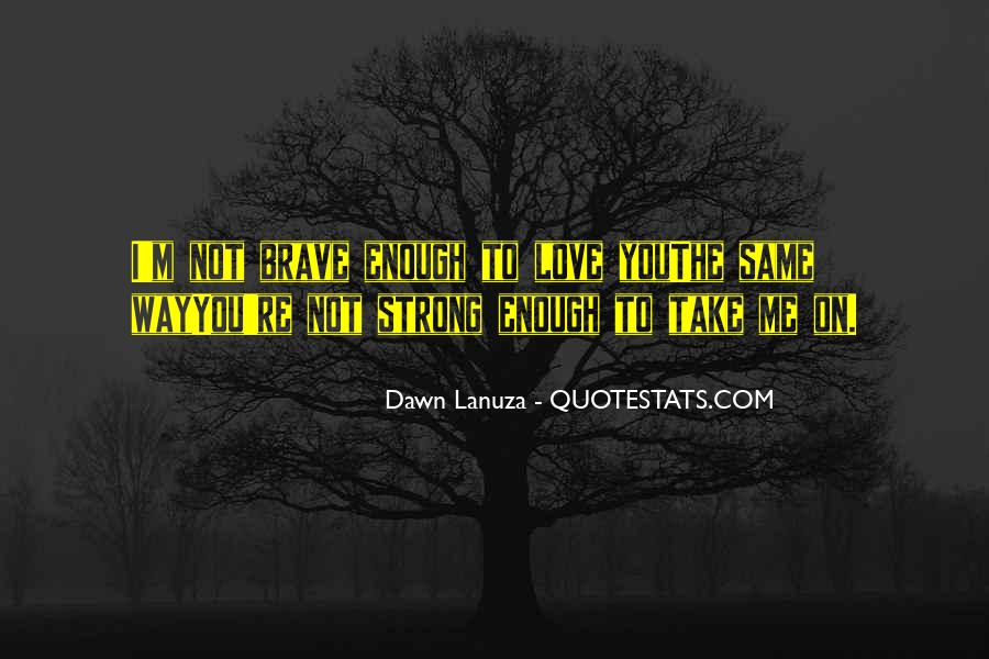 Is Your Love Strong Enough Quotes #223228