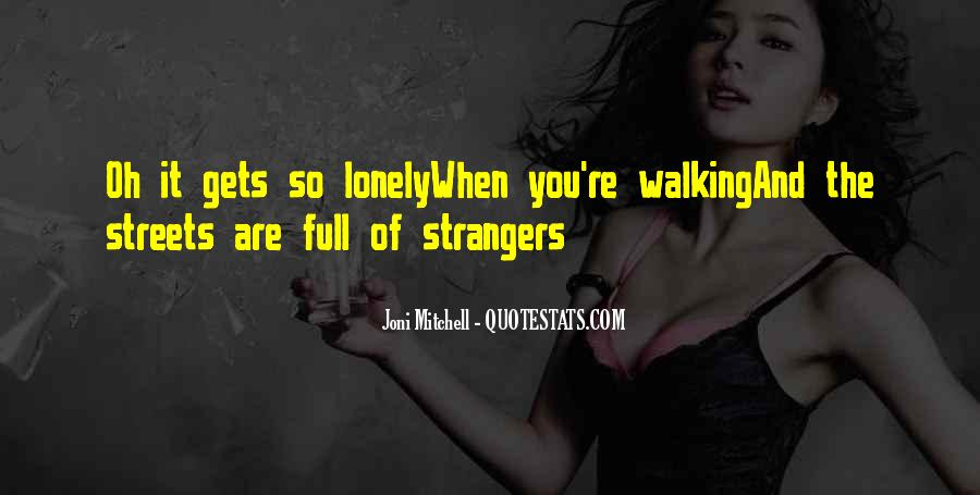 It Gets Lonely Quotes #1723900