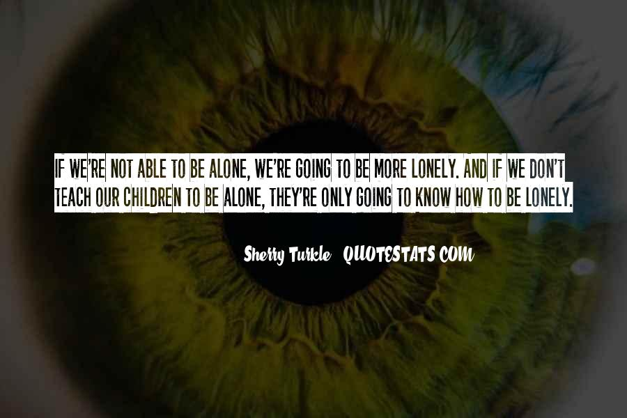 It Gets Lonely Quotes #21047