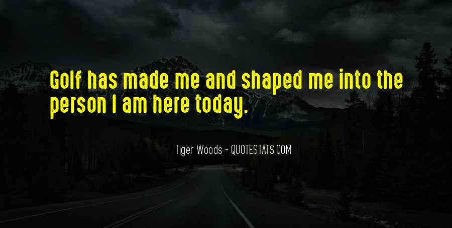 It Made Me Who I Am Today Quotes #103053