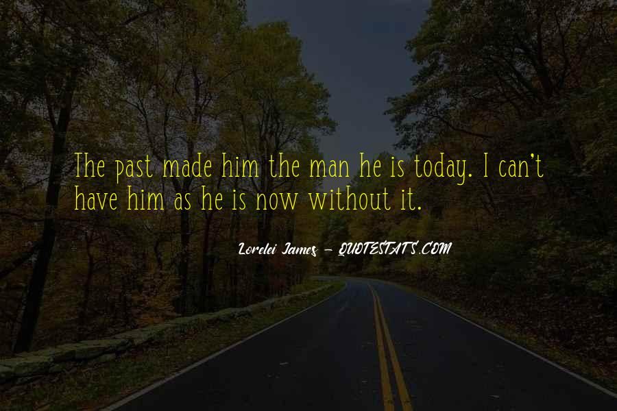 It Made Me Who I Am Today Quotes #15877