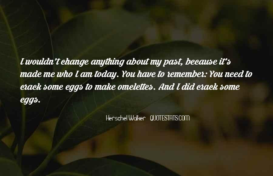 It Made Me Who I Am Today Quotes #598214