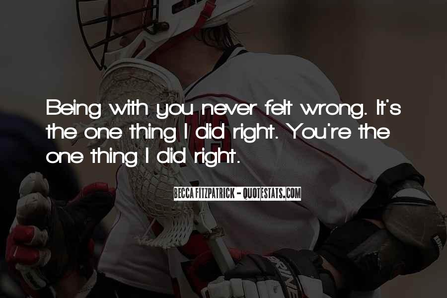 It Was Wrong But It Felt So Right Quotes #1400618