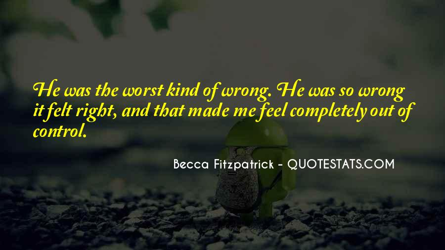 It Was Wrong But It Felt So Right Quotes #914897