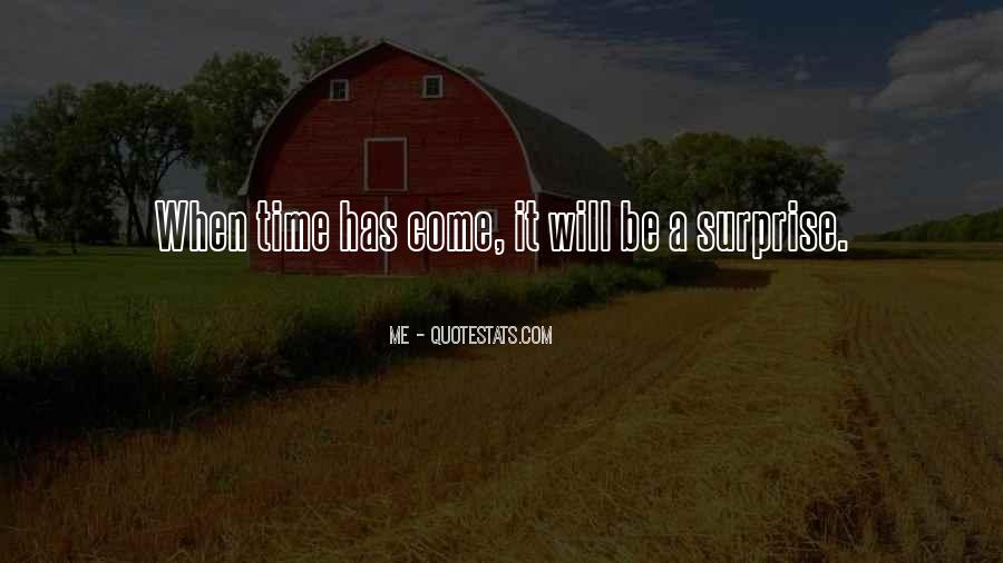 It Will Come A Time Quotes #591684