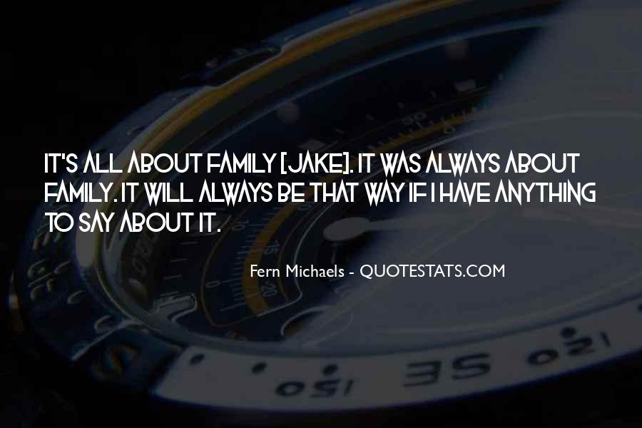 It's All About Family Quotes #1784127