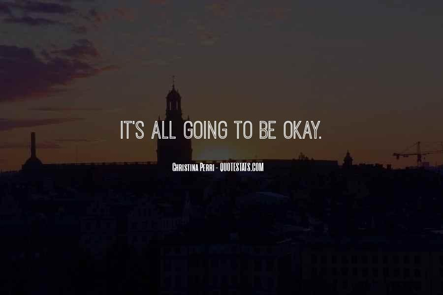 It's All Going To Be Okay Quotes #1647449