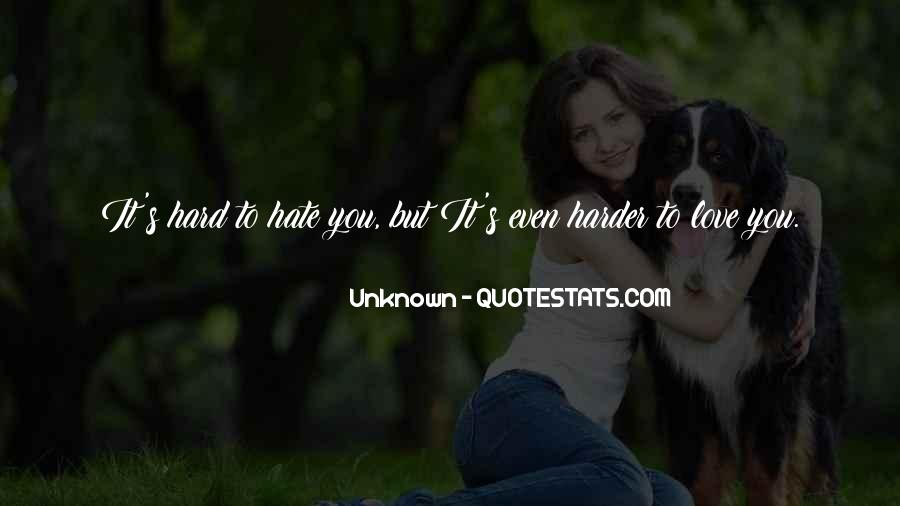 It's Hard To Love Me Quotes #7382