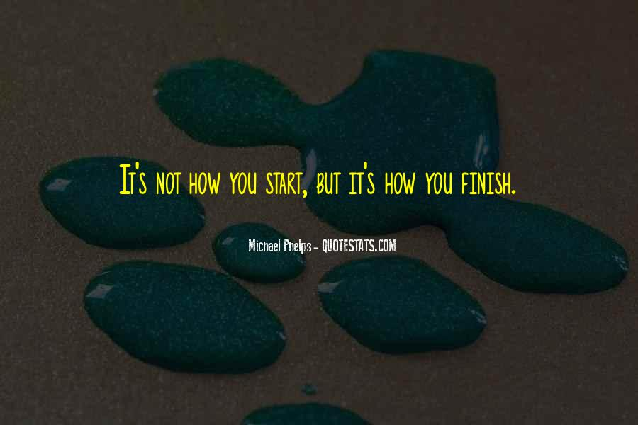 It's Not How You Start It's How You Finish Quotes #1183243