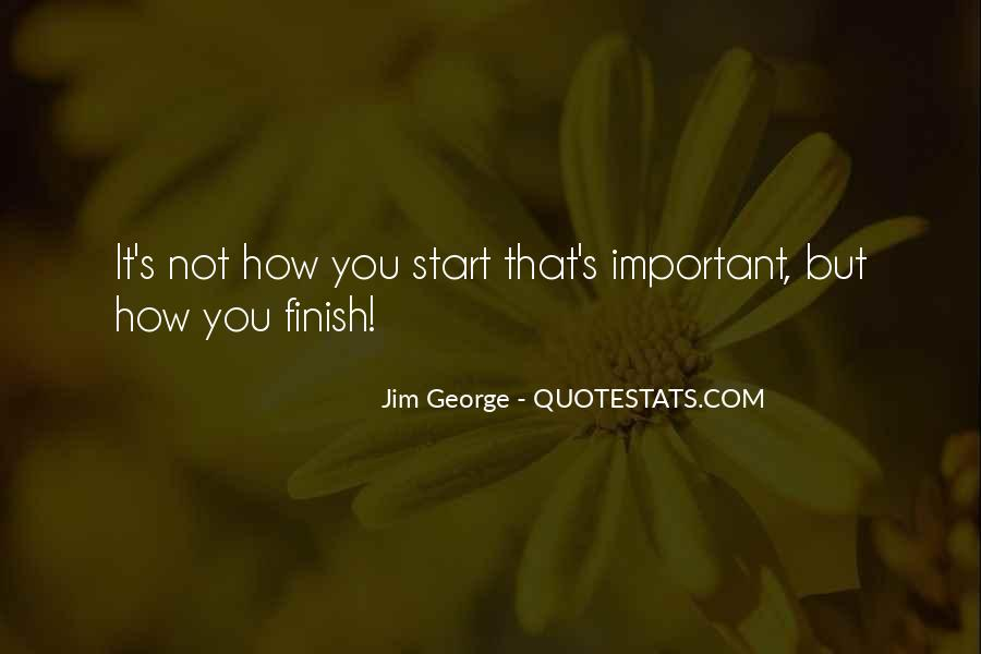 It's Not How You Start It's How You Finish Quotes #251206