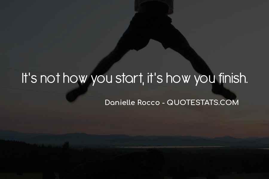 It's Not How You Start It's How You Finish Quotes #447718