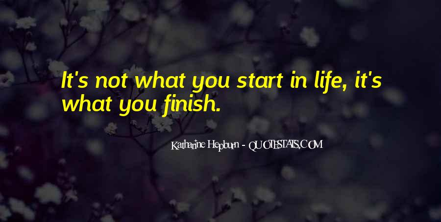 It's Not How You Start It's How You Finish Quotes #58995