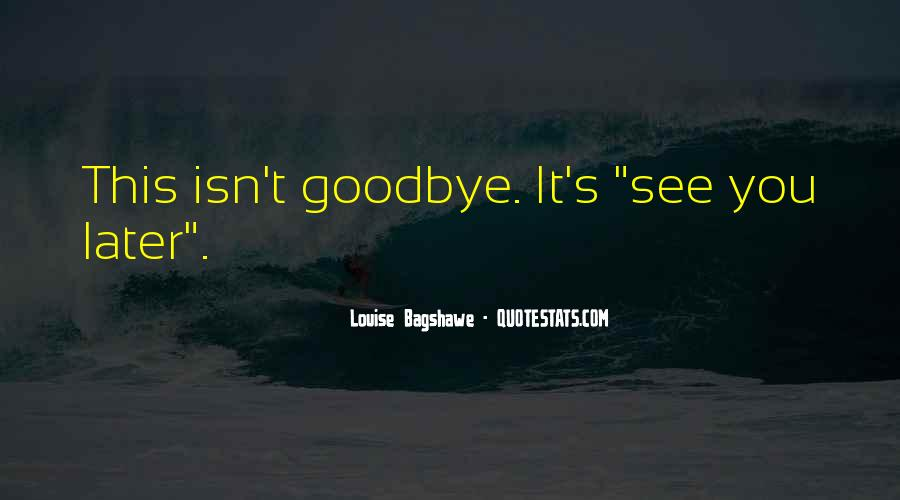 It's Not Really Goodbye Quotes #49061