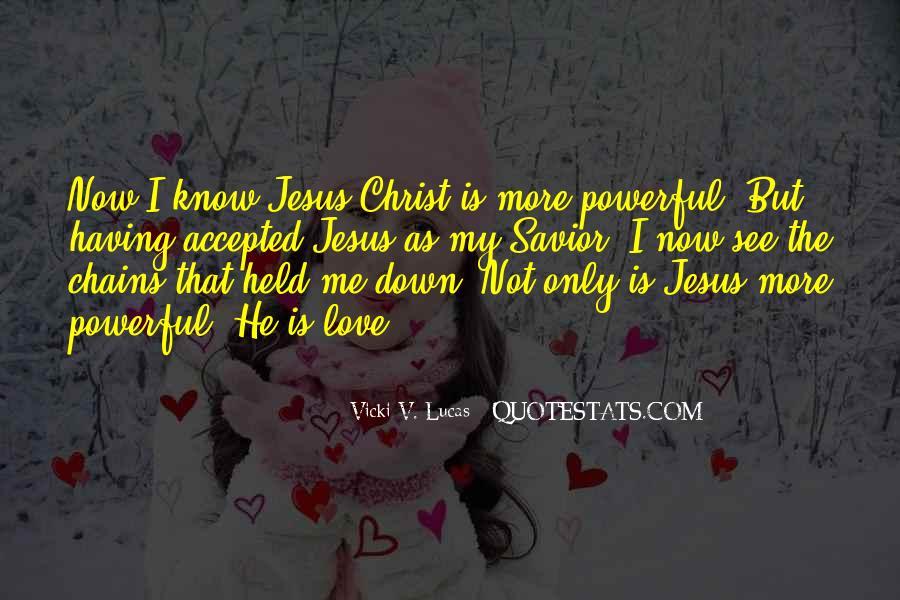 Jesus Christ My Savior Quotes #1370914
