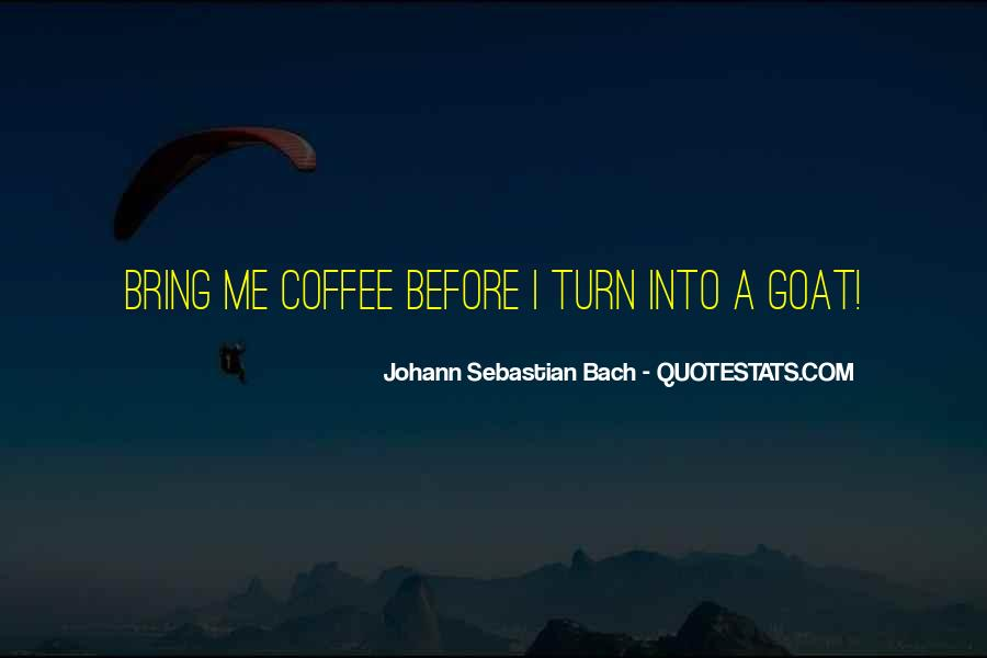 Johann Sebastian Bach Coffee Quotes #22620
