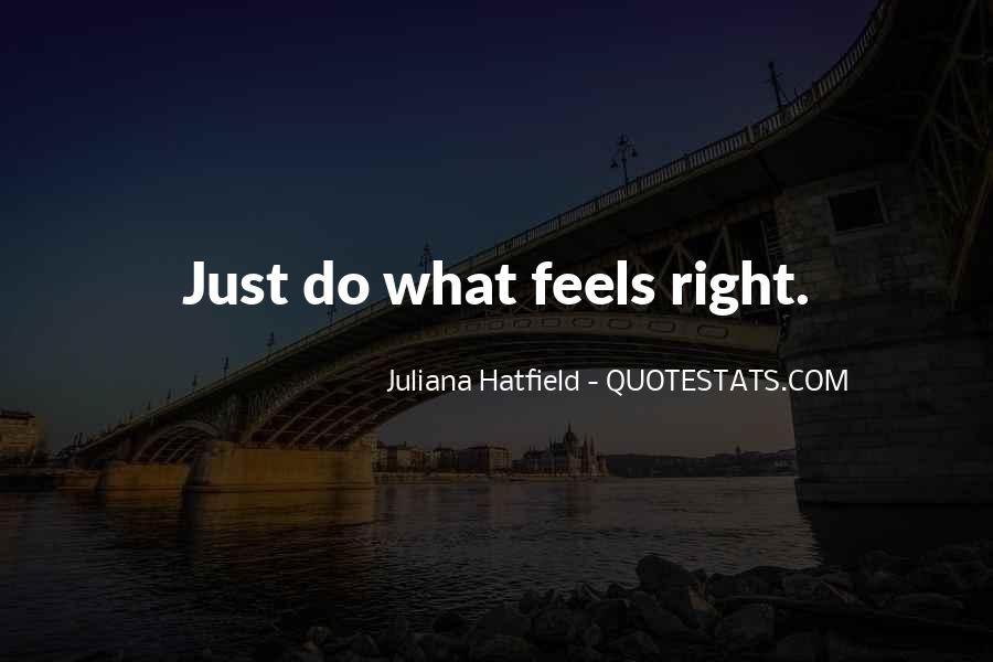 Just Feels Right Quotes #775759
