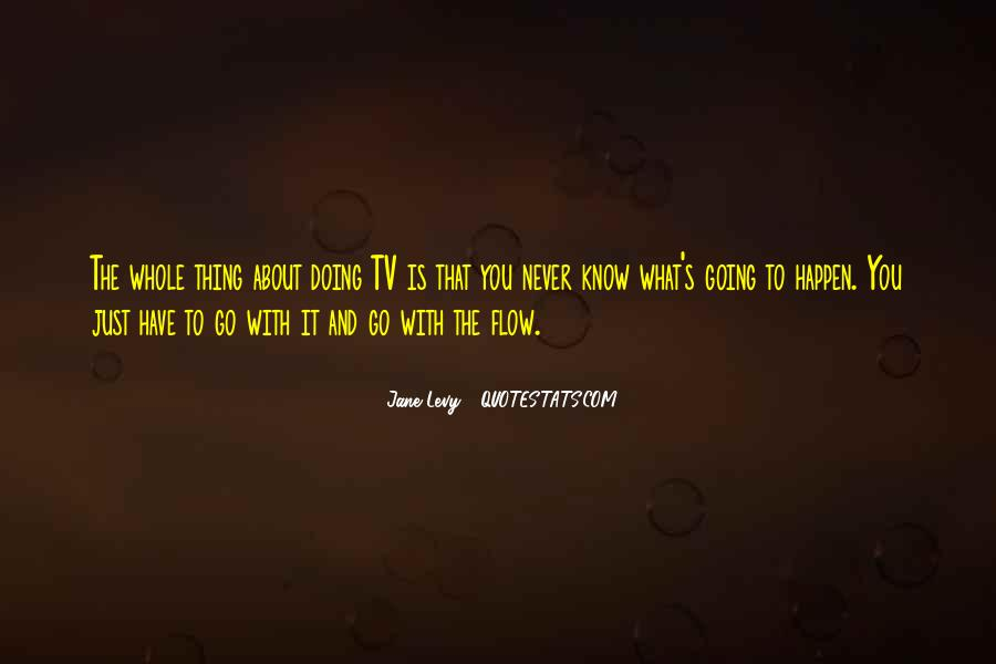 Just Go With Flow Quotes #1314214