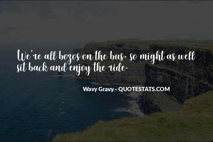 Just Sit Back And Enjoy The Ride Quotes #1755899