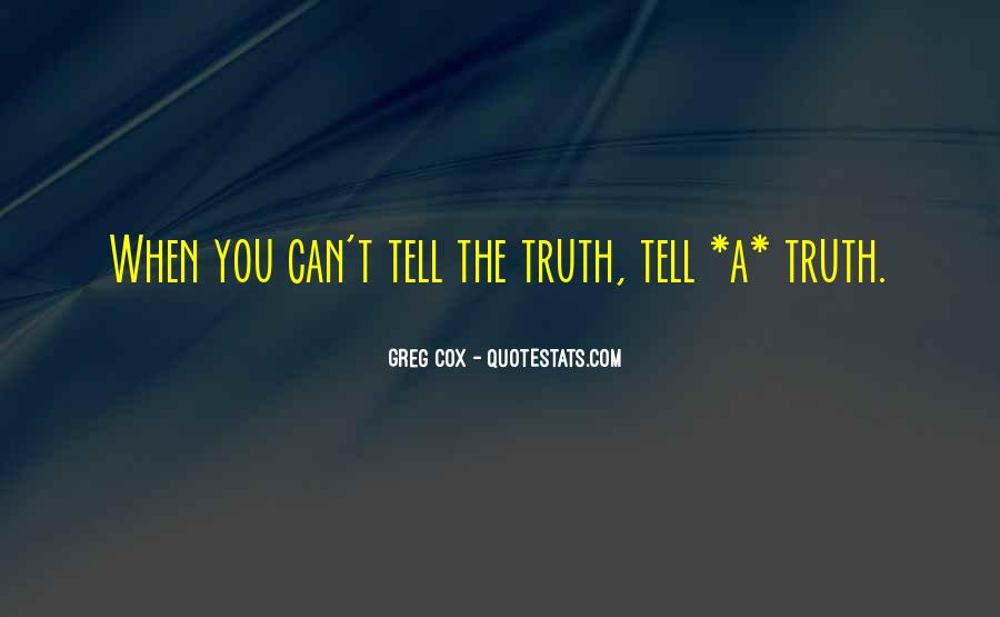 Just Tell Me The Truth Quotes #16276