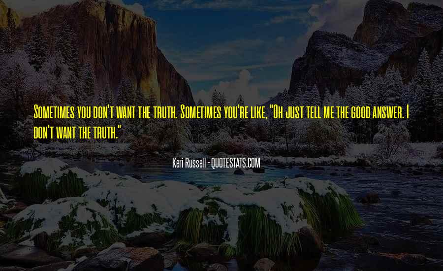 Just Tell Me The Truth Quotes #1672148
