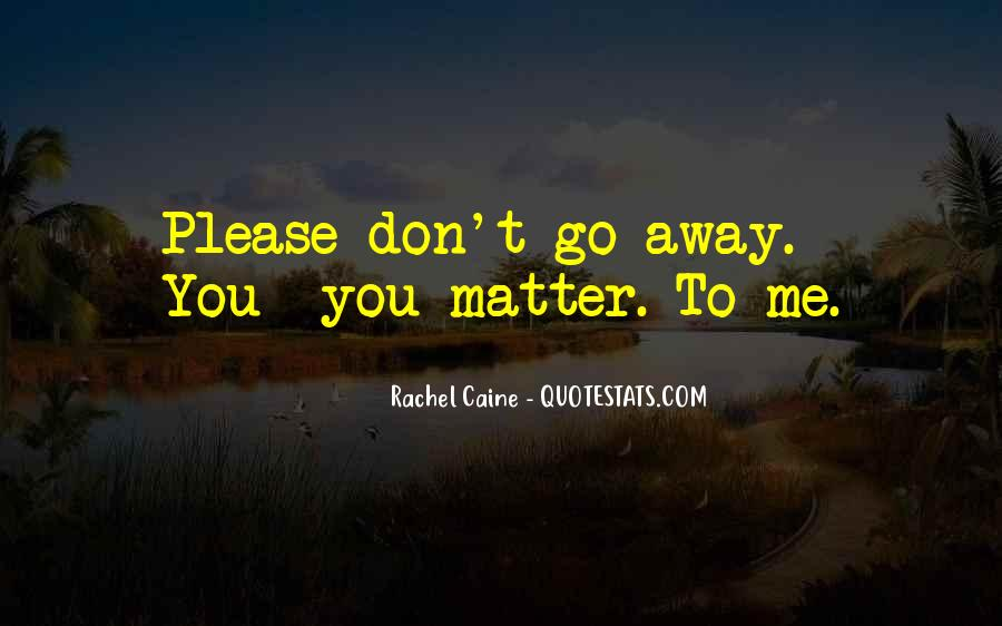 Just Want To Go Far Away Quotes #49