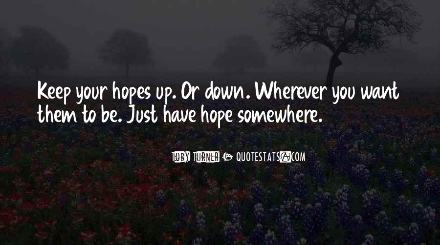 Keep Hopes Up Quotes #698569
