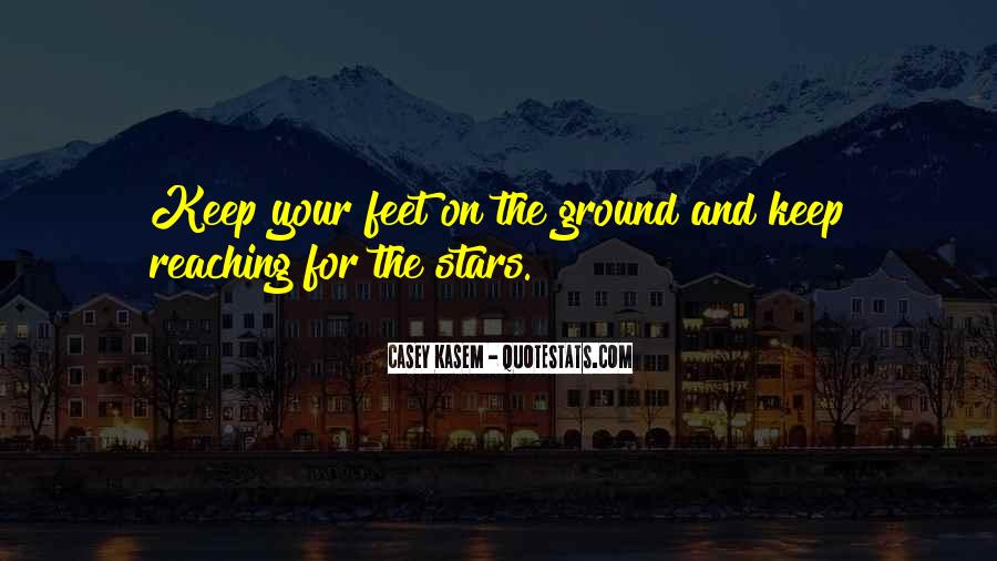 Keep My Feet On The Ground Quotes #72867