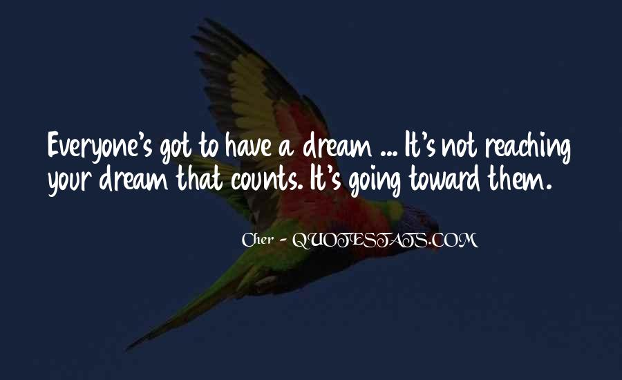 Keep Reaching For Your Dreams Quotes #1096646