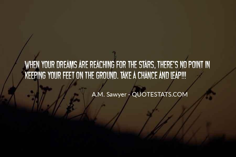 Keep Reaching For Your Dreams Quotes #766880
