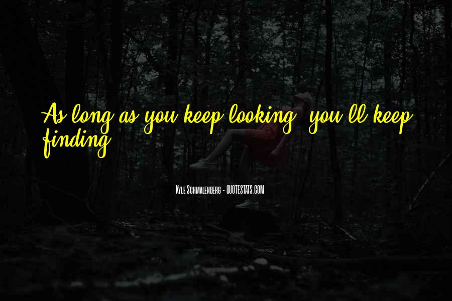 Keep Searching Quotes #889103