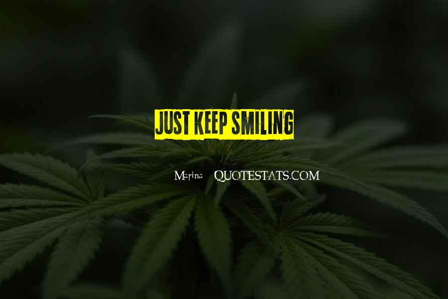 Keep Smiling Even Though Quotes #38250