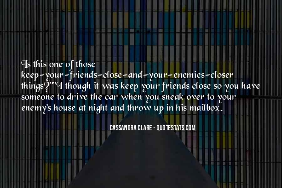 Keep Those Close To You Quotes #748278