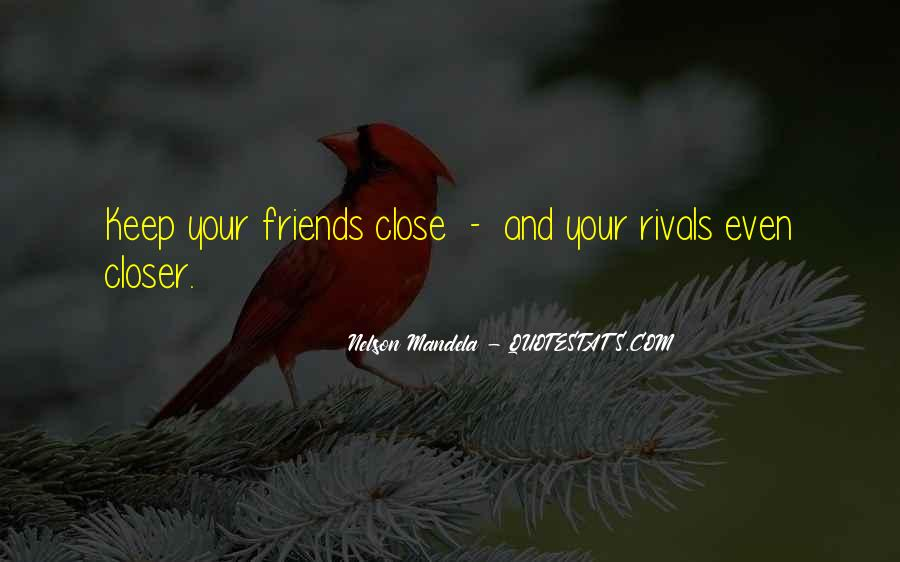 Keep Those Close To You Quotes #8785