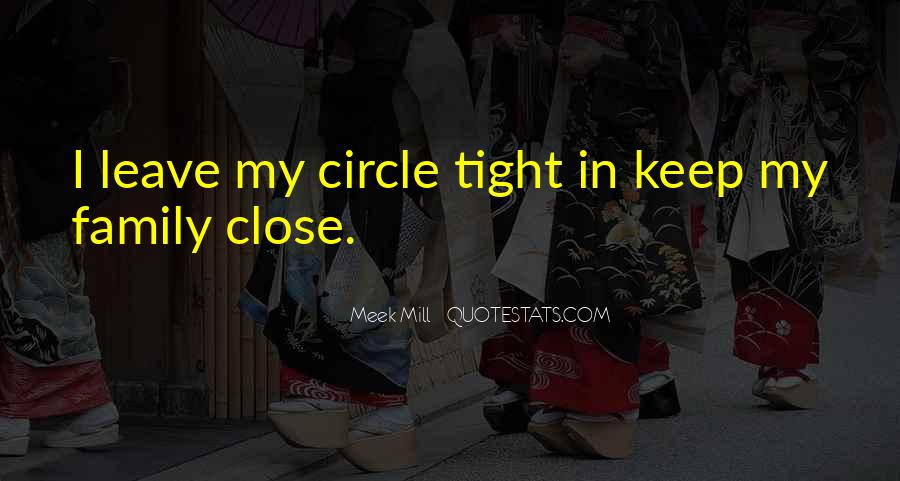 Keep Your Circle Tight Quotes #56625