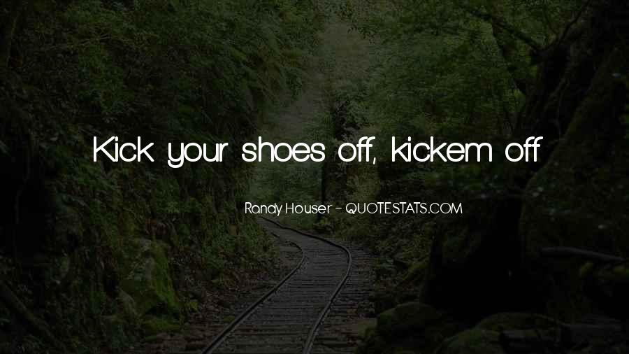 Kick Off Your Shoes Quotes #646288