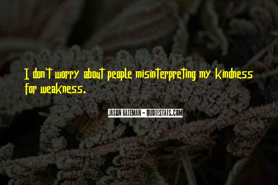 Kindness Weakness Quotes #1255947