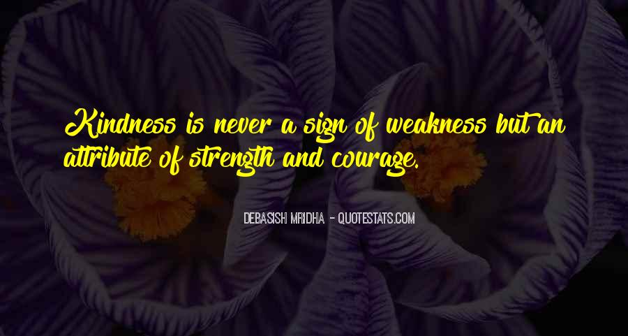 Kindness Weakness Quotes #1351601
