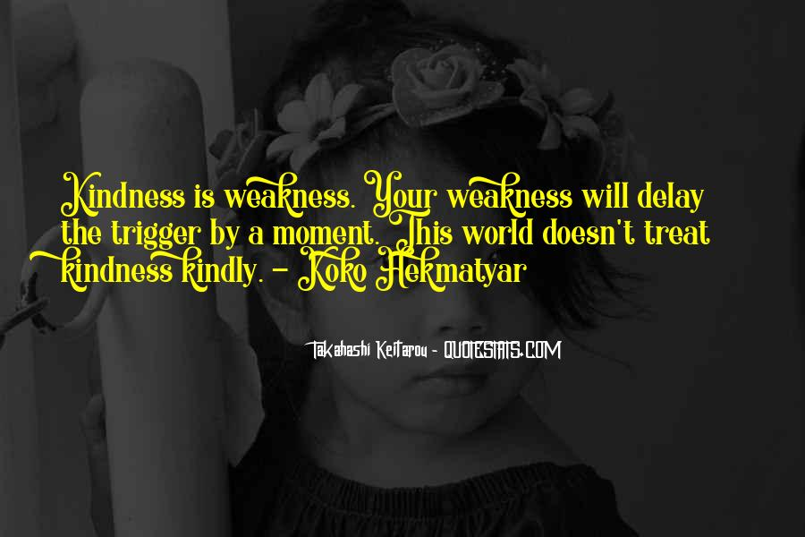 Kindness Weakness Quotes #1823443