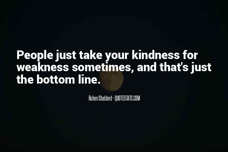 Kindness Weakness Quotes #474584