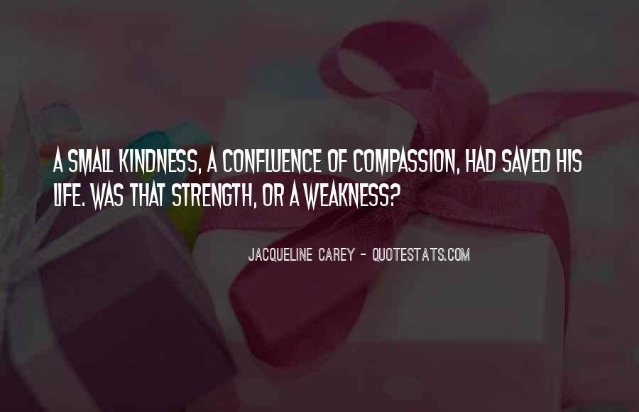 Kindness Weakness Quotes #596182