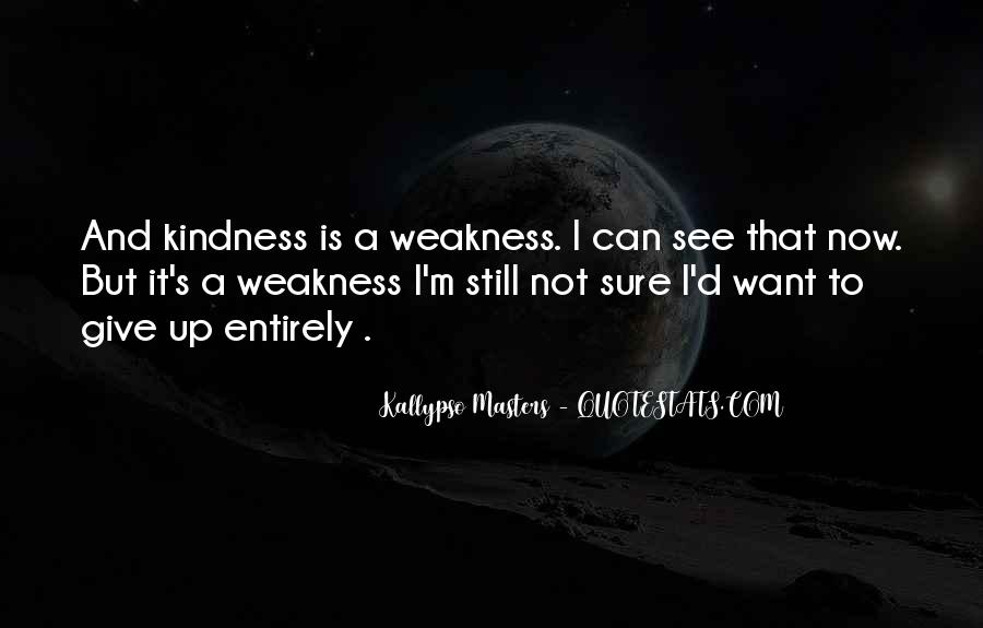 Kindness Weakness Quotes #714986