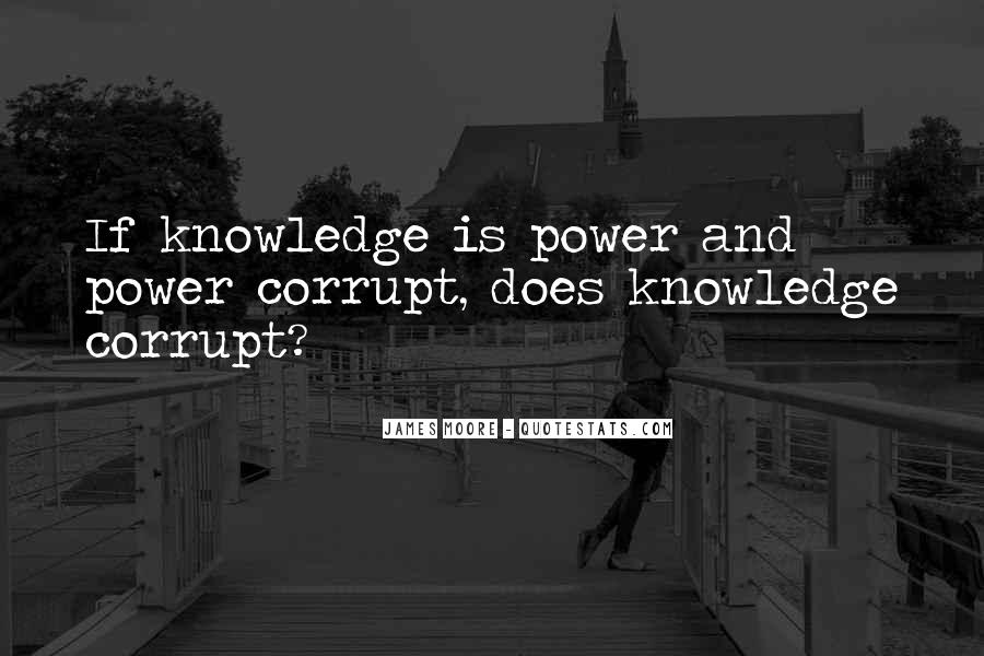 Knowledge Corrupts Quotes #980841